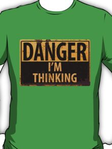 """Funny, """"DANGER, I'm Thinking"""" Metal with Rust Sign T-Shirt"""