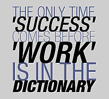 The Only Time 'SUCCESS' Comes Before 'WORK' Is In The DICTIONARY. by ShubhangiK