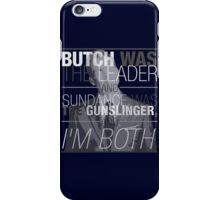 Butch was the Leader, and Sundance was the Gunslinger, and I'm Both! iPhone Case/Skin
