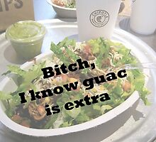 Bitch I Know Guac Is Extra by reclaimedforyou