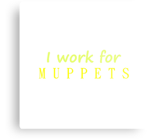 I work for Muppets Metal Print