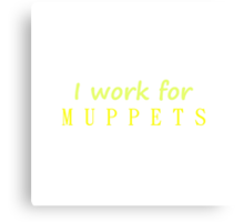 I work for Muppets Canvas Print