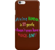 DIVINE HUMOUR is the constant GIFT iPhone Case/Skin