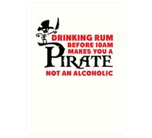 Drinking rum before 10am like a pirate Art Print