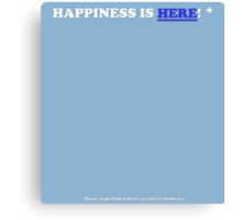 Happiness is here! Canvas Print