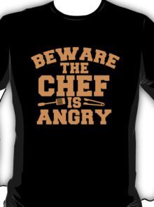 BEWARE the CHEF is ANGRY!  T-Shirt