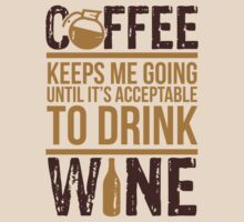 Coffee keeps me going until it's acceptable to drink wine by nektarinchen