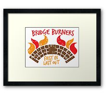 Bridge BURNERS DISTRESSED VERSION first in last out Malazan fan design BRIDGEBURNERS Framed Print