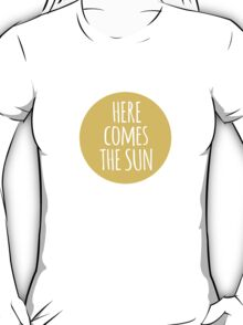 here comes the sun, word art, text design  T-Shirt