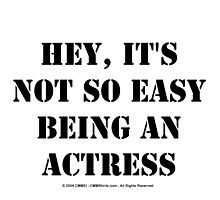 Hey, It's Not So Easy Being An Actress - Black Text by cmmei