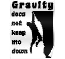 Rock Climbing Gravity Does Not Keep Me Down Poster