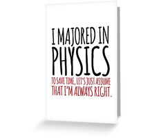 Hilarious 'I majored in physics. To save time, let's just assume that I'm always right' T-Shirt Greeting Card