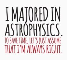 Hilarious 'I majored in astrophysics. To save time, let's just assume that I'm always right' T-Shirt by Albany Retro