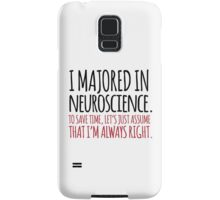 Hilarious 'I majored in neuroscience. To save time, let's just assume that I'm always right' T-Shirt Samsung Galaxy Case/Skin