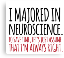 Hilarious 'I majored in neuroscience. To save time, let's just assume that I'm always right' T-Shirt Canvas Print