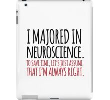 Hilarious 'I majored in neuroscience. To save time, let's just assume that I'm always right' T-Shirt iPad Case/Skin