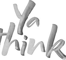 Ya think!  Bold Brush Lettering Slogan, Urban Speak! by 26-Characters