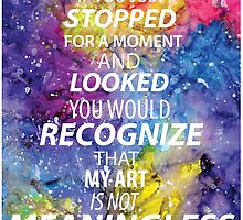 RECOGNIZE THAT MY ART IS NOT MEANINGLESS by jacqueblanco