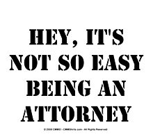 Hey, It's Not So Easy Being An Attorney - Black Text by cmmei