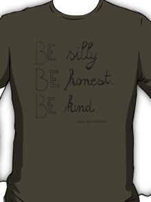 Be silly. Be honest. Be kind. T-Shirt