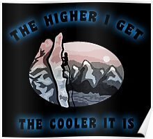 Rock Climbing The Higher I Get The Cooler It Is Poster