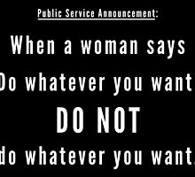 """When a woman says """"Do whatever you want!"""" DO NOT do whatever you want. by bogratt"""