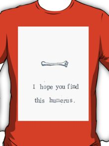 I Hope You Find This Humerus T-Shirt