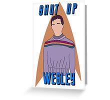 "Wesley Crusher - ""Shut Up Wesley"" - Star Trek the Next Generation Greeting Card"