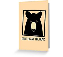 DON'T BLAME THE BLACK BEAR Greeting Card