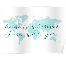 World map, Home is wherever I am with you Poster