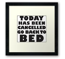 Today Has Been Cancelled Go Back To Bed, Black Ink | Funny Lazy Day Quote Shirt Framed Print