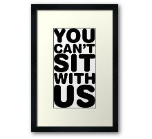 You Can't Sit With Us, Black Ink | Mean Girls Quotes, Mean Girls Shirt, Mean Girls Stuff Framed Print