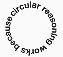 Awesome 'Circular Reasoning Works Because' Logic T-Shirt and Accessories by Albany Retro