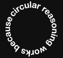 Awesome 'Circular Reasoning Works Because' Logic Problem T-Shirt and Accessories by Albany Retro