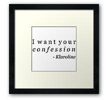 Klaroline Confession Framed Print