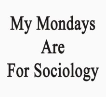 My Mondays Are For Sociology  by supernova23