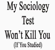 My Sociology Test Won't Kill You If You Studied  by supernova23