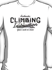 Rock Climbing Instruction Your Rock or Mine T-Shirt