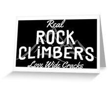 Real Rock Climbers Love Wide Cracks Greeting Card