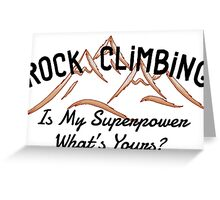 Rock Climbing Is My Superpower What Is Yours Greeting Card
