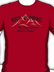 Rock Climbing Is My Superpower What Is Yours T-Shirt