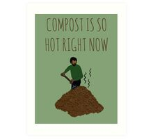 Compost Is So Hot Right Now Art Print