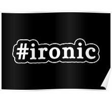 Ironic - Hashtag - Black & White Poster