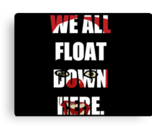 """We All Float Down Here"" Pennywise Canvas Print"