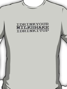 There Will Be Blood - I Drink Your Milkshake T-Shirt