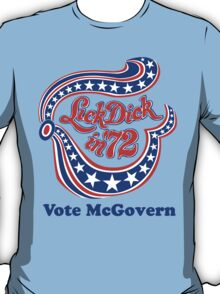 Lick Dick in '72 - Vote McGovern T-Shirt