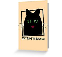 DON'T BLAME THE BLACK CAT Greeting Card