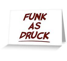 Funk As Druck is Very Drunk Greeting Card