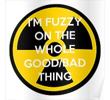 I'm Fuzzy On The Whole Good/Bad Thing Poster