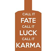 Call It Fate Call It Luck Call It Karma by RoseJermusyk